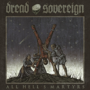 Dread Sovereign All Hells Martyrs